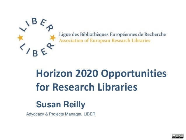 Horizon 2020 Opportunities  for Research Libraries  Susan Reilly  Advocacy & Projects Manager, LIBER
