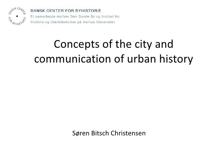 Concepts of the city andcommunication of urban history       Søren Bitsch Christensen