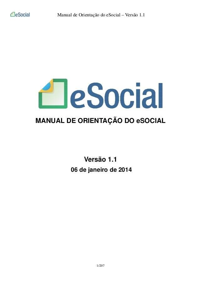 Manual de Orientação do eSocial – Versão 1.1  MANUAL DE ORIENTAÇÃO DO eSOCIAL  Versão 1.1 06 de janeiro de 2014  1/207
