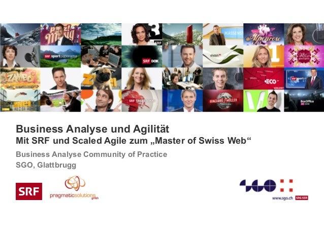 """Business Analyse und Agilität Mit SRF und Scaled Agile zum """"Master of Swiss Web"""" Business Analyse Community of Practice SG..."""