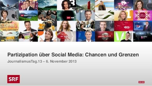 Partizipation über Social Media: Chancen und Grenzen JournalismusTag.13 – 6. November 2013