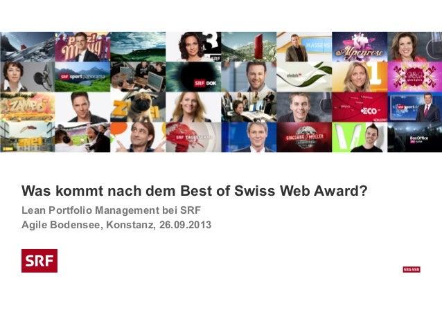Was kommt nach dem Best of Swiss Web Award? Lean Portfolio Management bei SRF Agile Bodensee, Konstanz, 26.09.2013