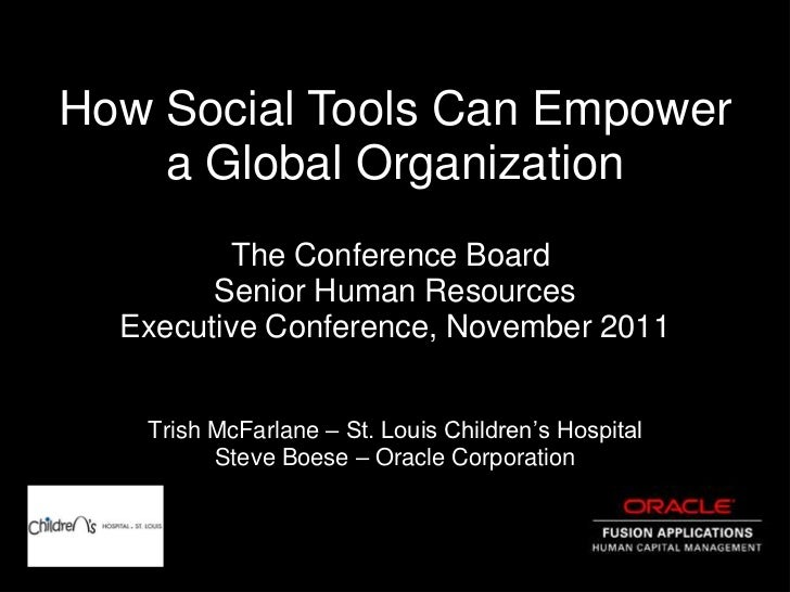 How Social Tools Can Empower    a Global Organization         The Conference Board        Senior Human Resources  Executiv...
