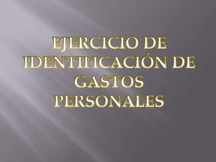 EJERCICIO DE IDENTIFICACIÓN DE GASTOS PERSONALES<br />
