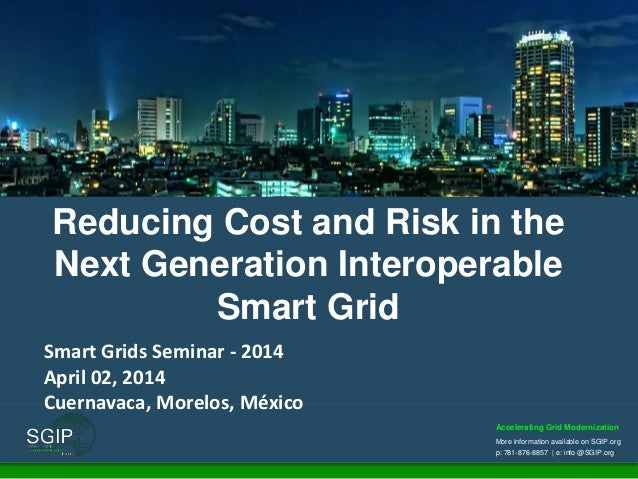 Accelerating Grid Modernization More information available on SGIP.org p: 781-876-8857 | e: info @SGIP.org Reducing Cost a...