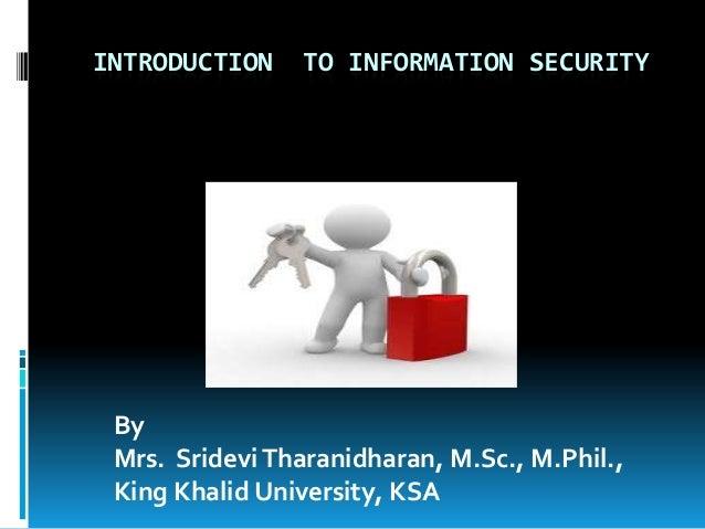 INTRODUCTION  TO INFORMATION SECURITY  By Mrs. Sridevi Tharanidharan, M.Sc., M.Phil., King Khalid University, KSA