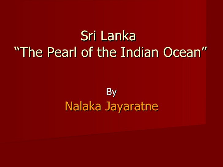 "Sri Lanka  ""The Pearl of the Indian Ocean"" By Nalaka Jayaratne"