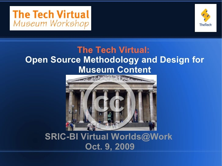 The Tech Virtual: Open Source Methodology and Design for           Museum Content         SRIC-BI Virtual Worlds@Work     ...