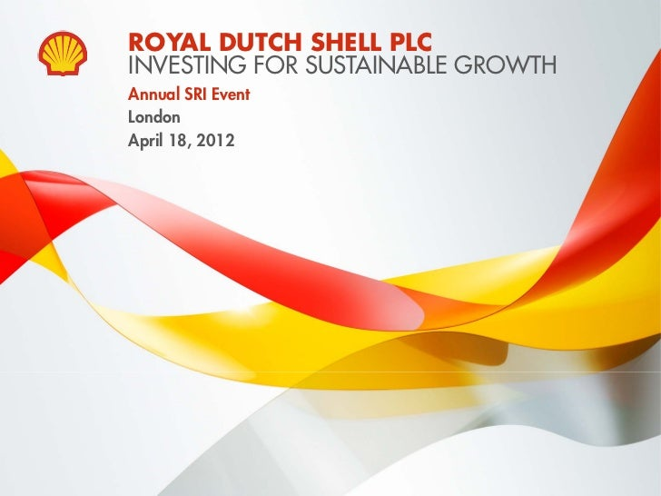 ROYAL DUTCH SHELL PLC                             INVESTING FOR SUSTAINABLE GROWTH                             Annual SRI ...