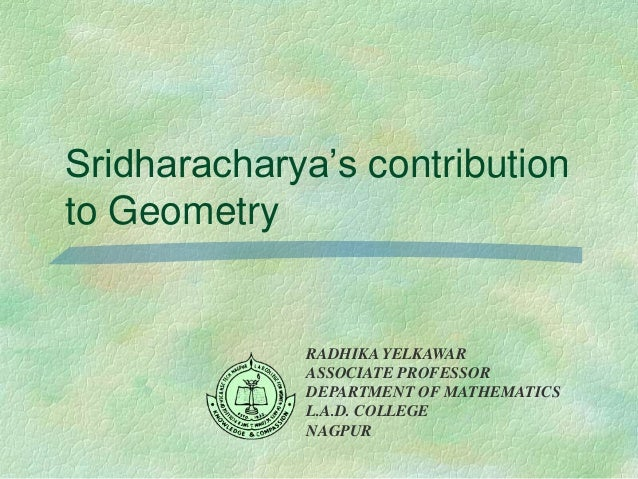 mathematician sridharacharya The indian scientist and mathematician sridharacharya discovered this formuala as early as the 10th century ad the proof of this theorem is as follows: ax^2 + bx + c = 0.