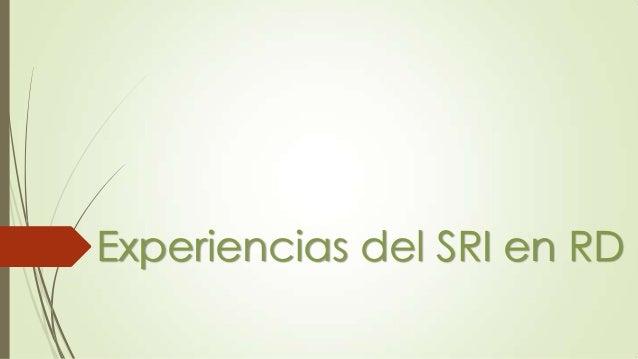 Experiencias del SRI en RD