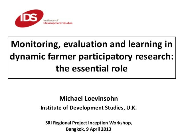 Monitoring, evaluation and learning in dynamic farmer participatory research: the essential role Michael Loevinsohn Instit...
