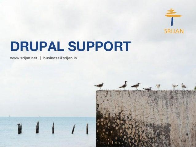 DRUPAL SUPPORT  www.srijan.net | business@srijan.in