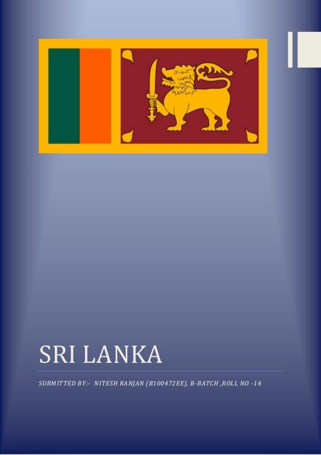 SRI LANKA SUBMITTED BY:- NITESH RANJAN (B100472EE), B-BATCH ,ROLL NO -14