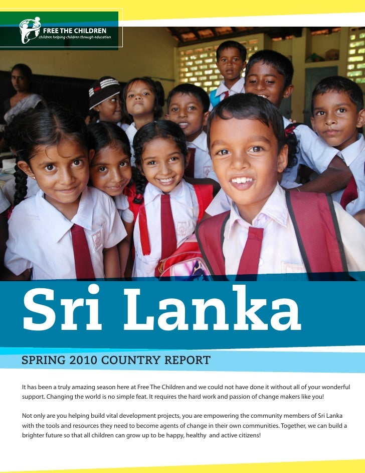 Sri LankaSPRING 2010 COUNTRY REPORTIt has been a truly amazing season here at Free The Children and we could not have done...