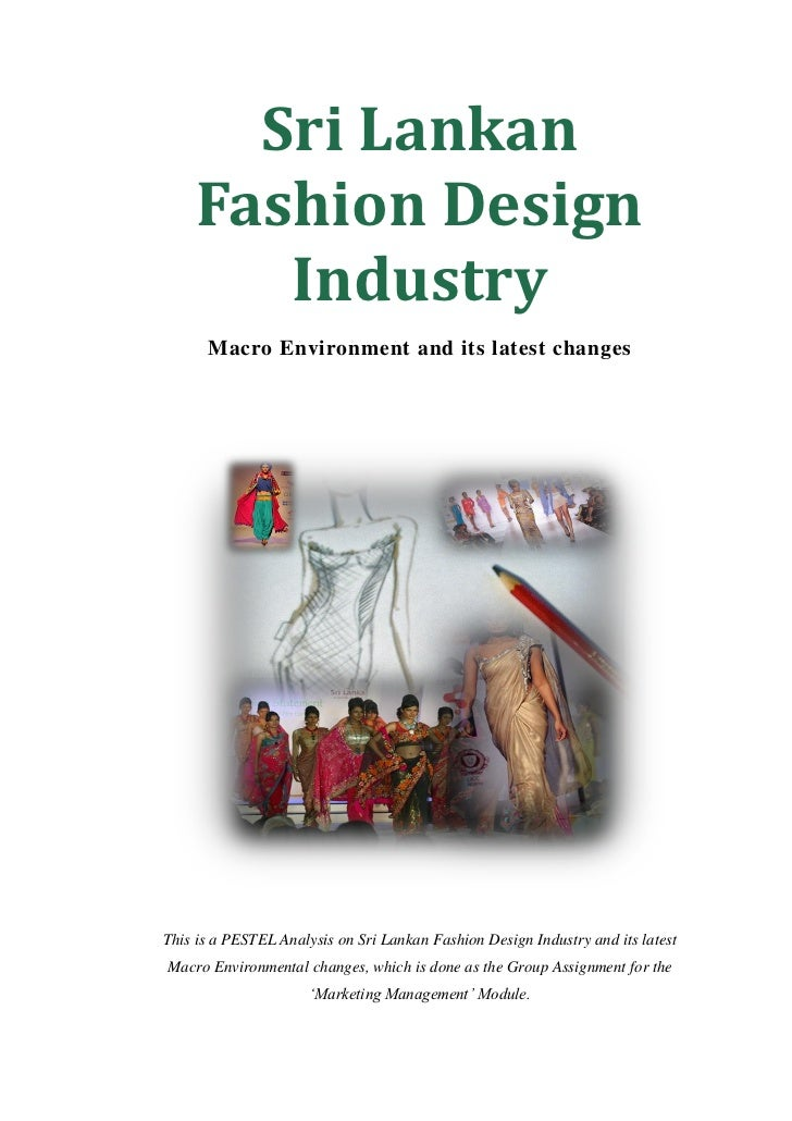 Sri Lankan     Fashion Design        Industry      Macro Environment and its latest changesThis is a PESTEL Analysis on Sr...
