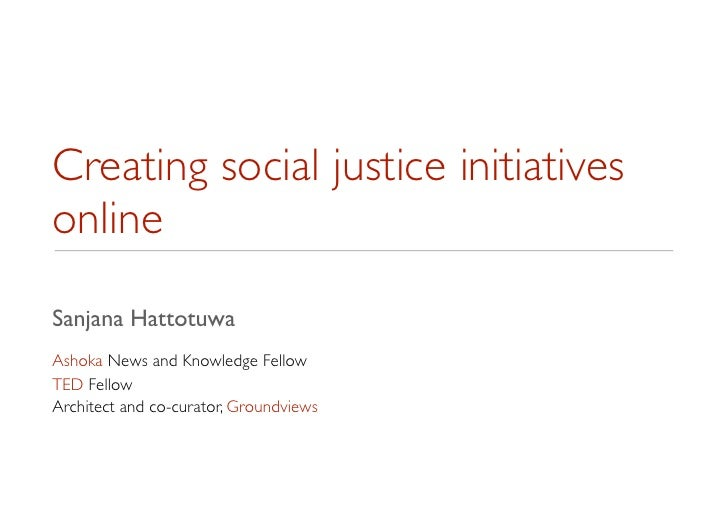 Creating social justice initiativesonlineSanjana HattotuwaAshoka News and Knowledge FellowTED FellowArchitect and co-curat...