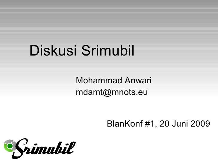 Diskusi Srimubil BlanKonf #1, 20 Juni 2009 Mohammad Anwari [email_address]