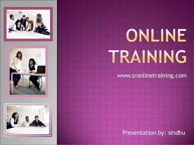 www.sronlinetraining.com Presentation by: sindhu