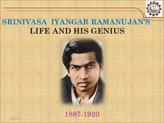 essay on life history of srinivasa ramanujan Srinivasa ramanujan what can you say  ramanujan was born in the the state  of tamil nadu in southern india to a musical family the carnatic  (for a more  sympathetic account of carr's book, see amithab sen's essay).