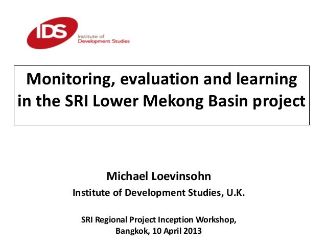 Monitoring, evaluation and learning in the SRI Lower Mekong Basin project Michael Loevinsohn Institute of Development Stud...