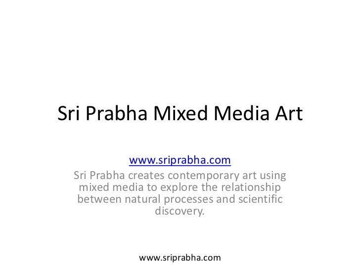 Sri Prabha Mixed Media Art            www.sriprabha.com Sri Prabha creates contemporary art using  mixed media to explore ...