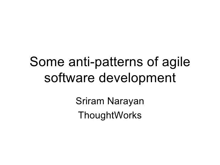 Sriram   some anti-patterns of agile software development