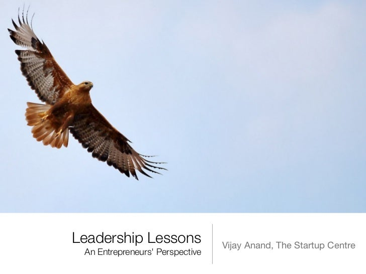 Leadership Lessons              Vijay Anand, The Startup Centre An Entrepreneurs Perspective