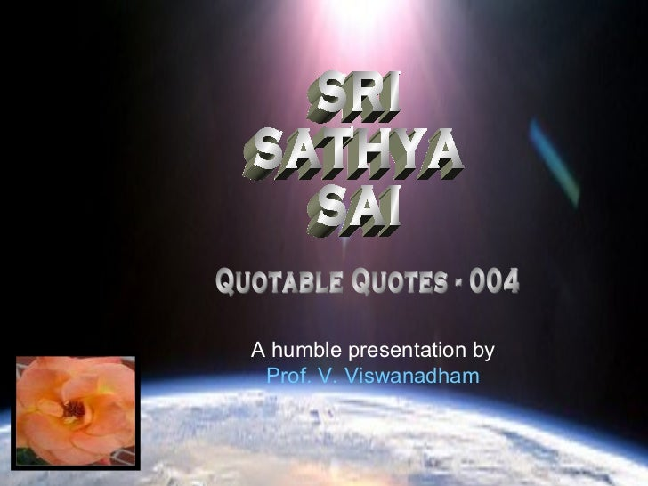 SRI SATHYA SAI Quotable Quotes - 004 A humble presentation by Prof. V. Viswanadham