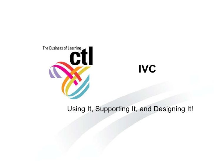IVC  Using It, Supporting It, and Designing It!
