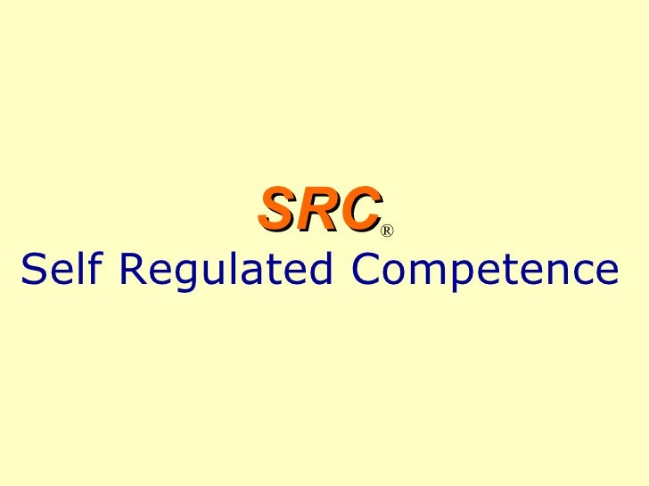 SRC ® Self Regulated Competence   Copyright 2007-2009 by Josef Eisner