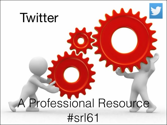 Twitter  A Professional Resource #srl61