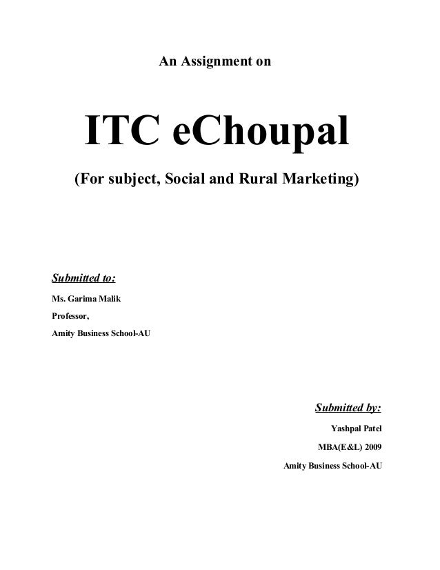 An Assignment on ITC eChoupal (For subject, Social and Rural Marketing) Submitted to: Ms. Garima Malik Professor, Amity Bu...