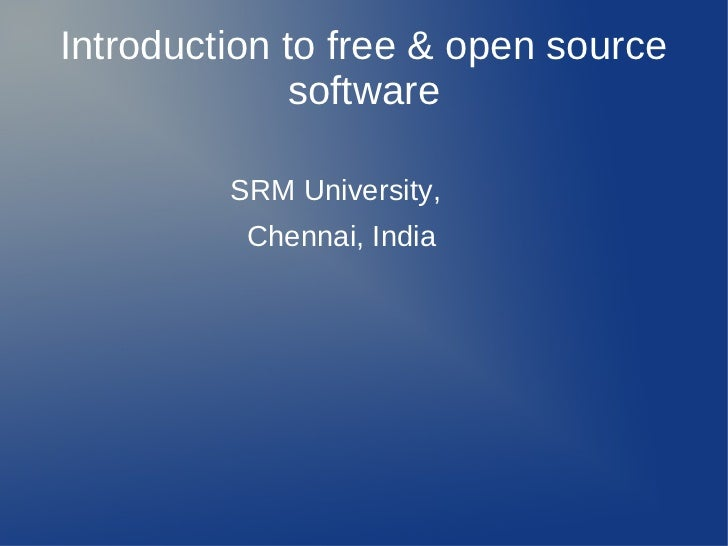 Introduction to free & open source              software         SRM University,          Chennai, India