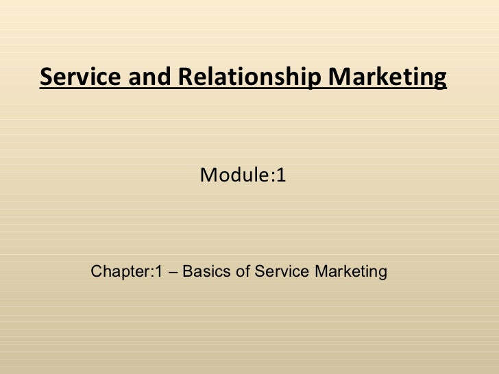 Service and Relationship Marketing Module:1 Chapter:1 – Basics of Service Marketing