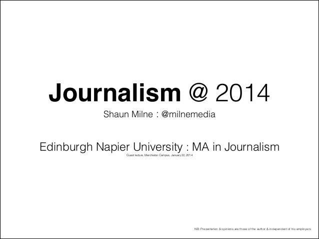Journalism @ 2014 Shaun Milne : @milnemedia !  Edinburgh Napier University : MA in Journalism Guest lecture, Merchiston Ca...