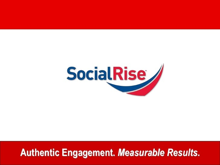 Authentic Engagement. Measurable Results. www.socialrise.net info@socialrise.net 888-822-3174