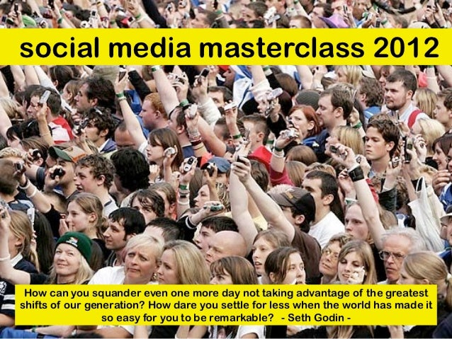 social media masterclass 2012 How can you squander even one more day not taking advantage of the greatestshifts of our gen...