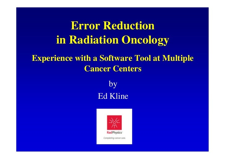 Error Reduction      in Radiation OncologyExperience with a Software Tool at Multiple             Cancer Centers          ...