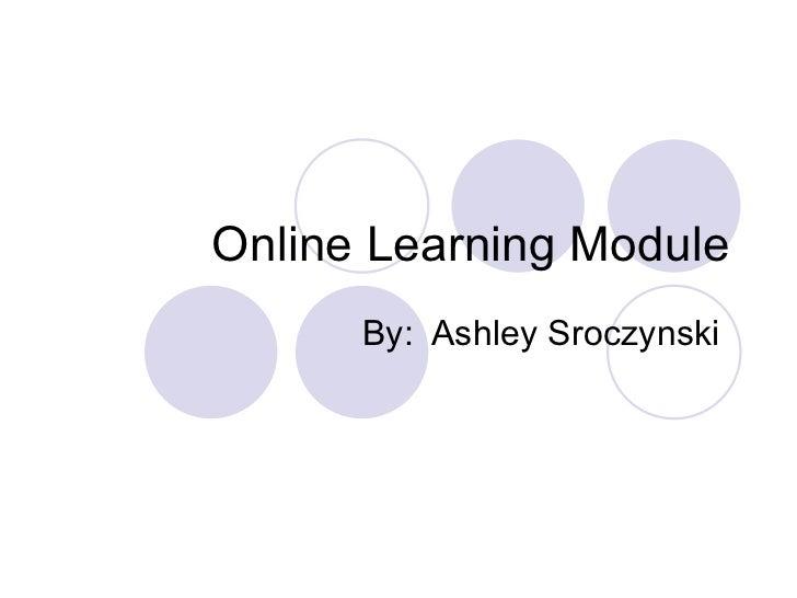 Online Learning Module      By: Ashley Sroczynski