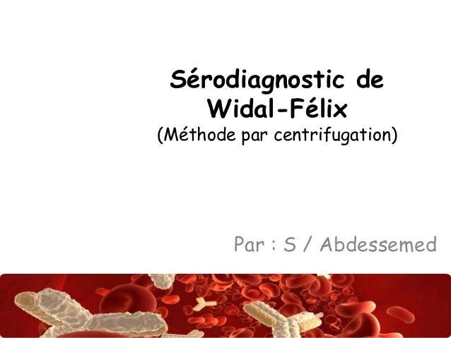 Sérodiagnostic de  Abdsalah  Widal-Félix  (Méthode par centrifugation)  Par : S / Abdessemed