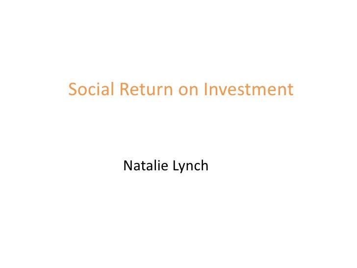 Social Return on Investment      Natalie Lynch
