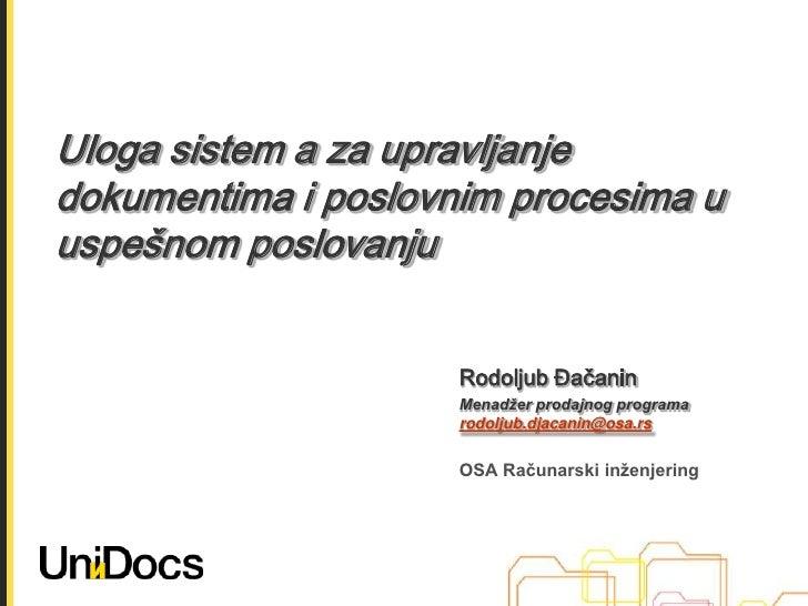 Uloga sistem a za upravljanjedokumentima i poslovnim procesima u uspešnom poslovanju<br />Rodoljub Đačanin<br />M...