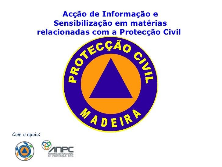 Com o apoio: Acção de Informação e Sensibilização em matérias relacionadas com a Protecção Civil