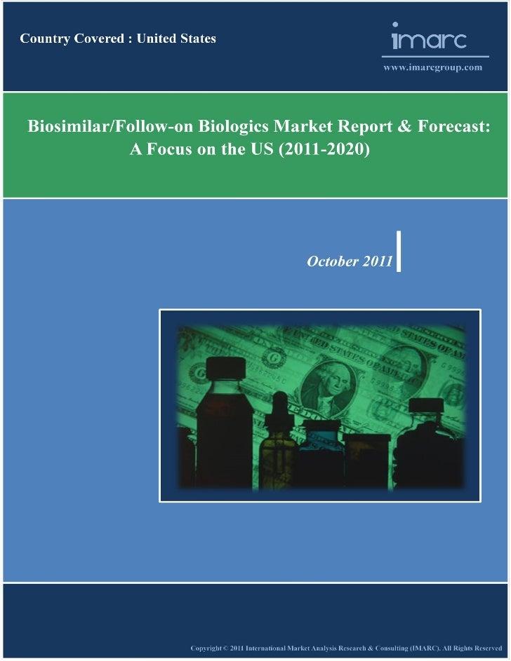 """Biosimilar/Follow-on Biologics Market Report & Forecast: A Focus on the US (2011-2020)"""