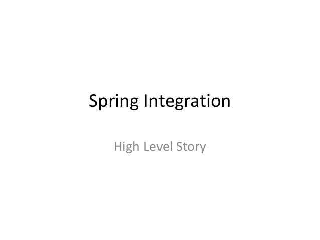 Spring IntegrationHigh Level Story