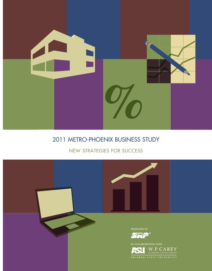 2011 METRO-PHOENIX BUSINESS STUDY     NEW STRATEGIES FOR SUCCESS                          PRESENTED BY                    ...