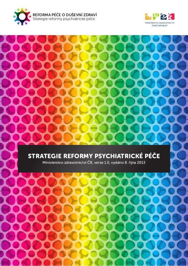REFORMA PÉČE O DUŠEVNÍ ZDRAVÍ Strategie reformy psychiatrické péče STRATEGIE REFORMY PSYCHIATRICKÉ PÉČE Ministerstvo zdra...