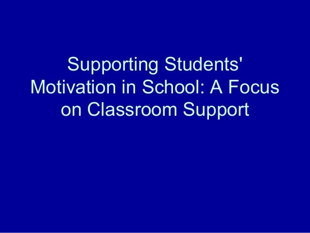 Supporting StudentsMotivation in School: A Focuson Classroom Support
