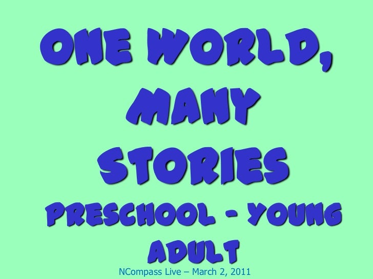 One World, Many StoriesPreschool – Young Adult<br />February and March 2011<br />Sally Snyder<br />Nebraska Library Commis...